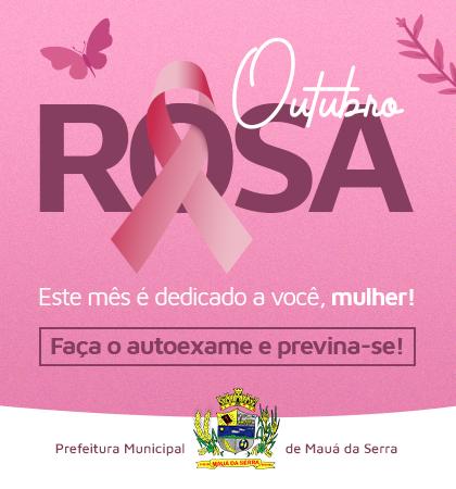 MAUÁ DA SERRA – Outubro Rosa, previna-se!